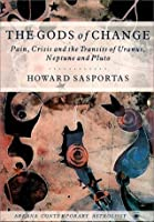 The Gods of Change: Pain, Crisis, and the Transits of Uranus, Neptune, and Pluto