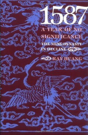 1587: A Year of No Significance: The Ming Dynasty in Decline  by  Ray Huang