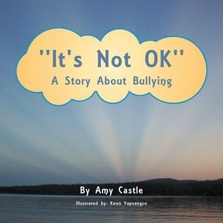 Its Not OK: A Story About Bullying Amy Castle