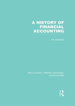A History of Financial Accounting (RLE Accounting): Volume 29 (Routledge Library Editions: Accounting)  by  J.R. Edwards