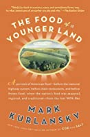 The Food of a Younger Land: A Portrait of American Food---Before the National Highway System, Before Chain Restaurants, and Before Frozen Food, When the Nation's Food Was Seasonal, Regional, and Traditional---from the Lost WPA Files