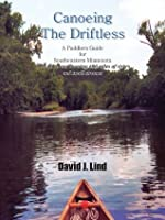 Canoeing The Driftless: A Paddlers Guide for Southeastern Minnesota