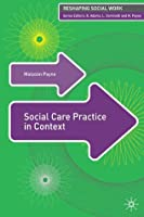 Social Care Practice in Context (Reshaping Social Work)