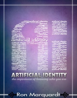 Artificial Identity: The Importance of Knowing Who You Are Ron Marquardt