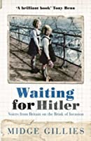 Waiting For Hitler: Voices From Britain on the Brink of Invasion