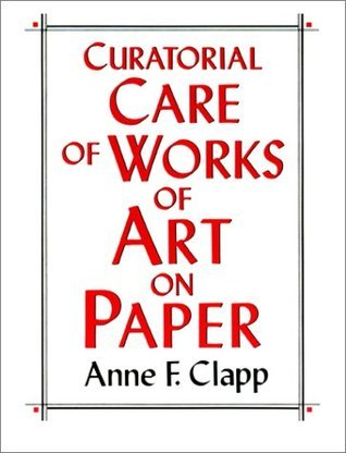 Curatorial Care of Works of Art on Paper Anne F. Clapp