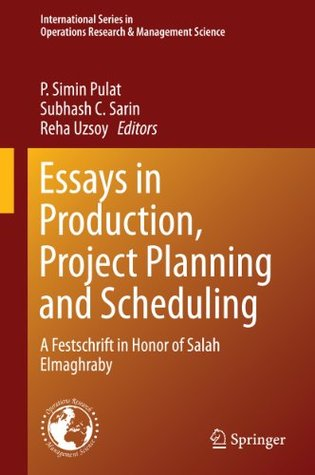 Essays in Production, Project Planning and Scheduling: A Festschrift in Honor of Salah Elmaghraby (International Series in Operations Research & Management Science)  by  P. Simin Pulat