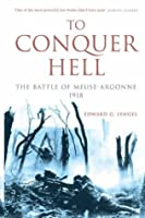 To Conquer Hell: The Battle of Meuse-Argonne, 1918