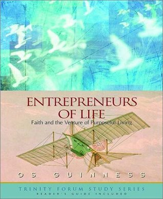 Entrepreneurs of Life: Faith and the Venture of Purposeful Living Os Guinness