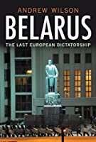 Belarus:The Last European Dictatorship