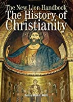The New Lion Handbook: History of Christianity