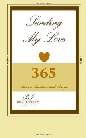 Sending My Love: 365 Quotes To Show How Much I Love You  by  Beautifully Inspired