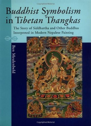 Buddhist Symbolism in Tibetan Thangkas: The Story of Siddhartha and Other Buddhas Interpreted in Modern Nepalese Painting Ben Meulenbeld