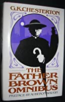 The Father Brown Omnibus; with a Preface by Auberon Waugh