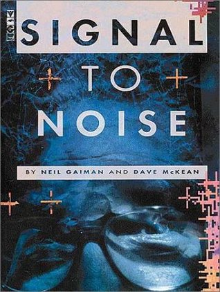 Signal to Noise (2nd Ed.)  by  Neil Gaiman
