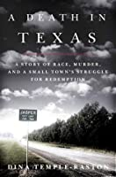 A Death in Texas: A Story of Race, Murder and a Small Town's Struggle for Redemption
