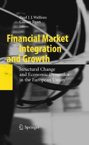 Financial Market Integration and Growth: Structural Change and Economic Dynamics in the European Union  by  Paul J.J. Welfens