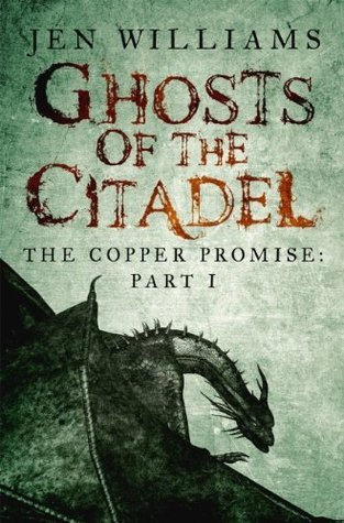 Ghosts of the Citadel (The Copper Promise, Book 1, Part 1) Jen Williams