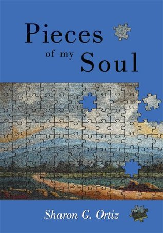 Pieces of my Soul  by  Sharon G. Ortiz