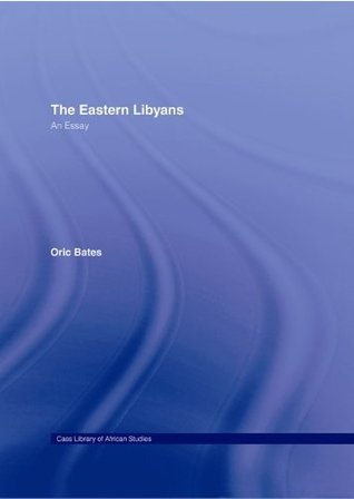 The Eastern Libyans (1914) (Cass Library of African Studies. General Studies,) Oric Bates
