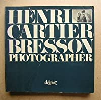 Henri Cartier Bresson, photographer: Special edition commemorating the exhibition at the International Center of Photography, New York, ... a grant from the American Express Foundation