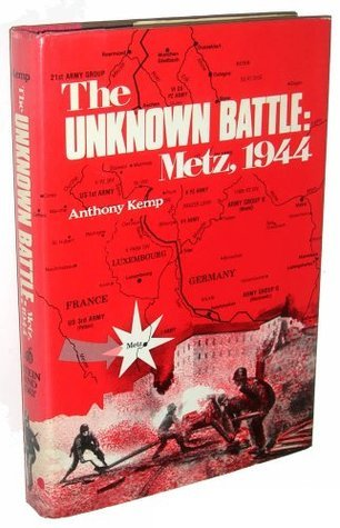 The Unknown Battle, Metz, 1944  by  Anthony Kemp
