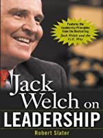 Jack Welch on Leadership: Abridged from Jack Welch and the GE Way: Abridged from Jack Welch and the GE Way (The Mcgraw-Hill Books in Brief)