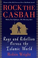 Rock the Casbah: Rage and Rebellion Across the Islamic World