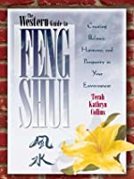 The Western Guide to Feng Shui: Creating Balance, Harmony and Prosperity in Your Environment