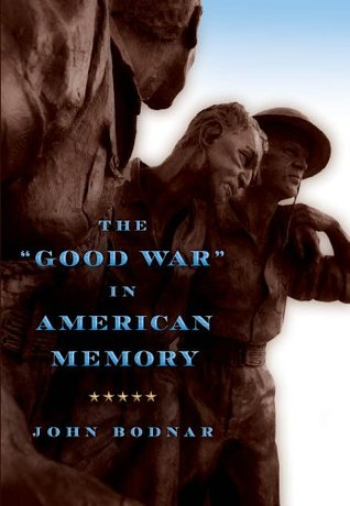 The Good War in American Memory  by  John Bodnar