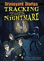 Tracking Your Nightmare (Graveyard Diaries, #1)