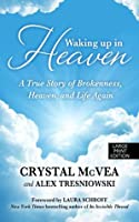 Waking Up in Heaven: A True Story of Brokenness, Heaven and the Life Again (Basic)