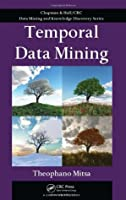 Temporal Data Mining (Chapman & Hall/CRC Data Mining and Knowledge Discovery Series)