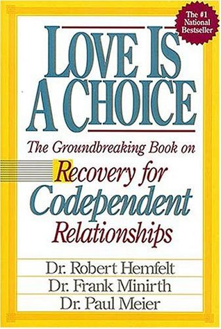 Love Is A Choice Recovery for Codependent Relationships  by  Robert Hemfelt