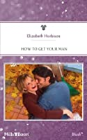 Mills & Boon : How To Get Your Man