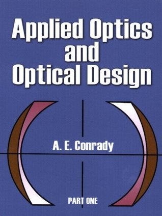 Applied Optics and Optical Design, Part One: 001 (Dover Books on Physics)  by  A.E. Conrady