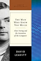 The Man Who Knew Too Much: Alan Turing and the Invention of the Computer (Great Discoveries)