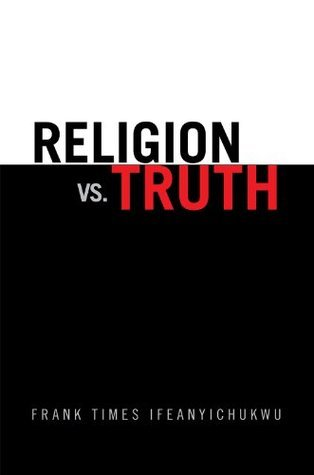 Religion vs. Truth: Frank Times Ifeanyichukwu