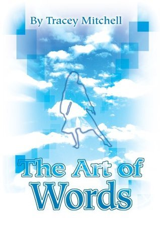 The Art of Words  by  Tracey Mitchell