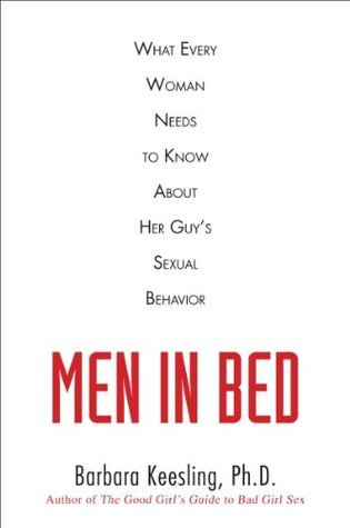 Men in Bed: What Every Woman Needs to Know About Her Guys Sexual Behavior Barbara Keesling