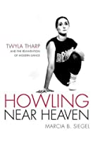 Howling Near Heaven: Twyla Tharp and the Reinvention of Modern Dance