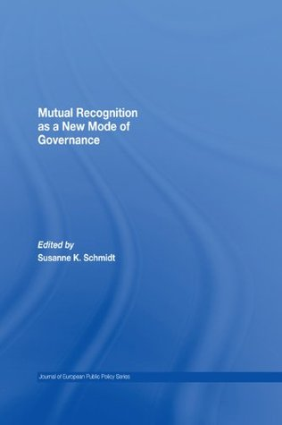 Mutual Recognition as a New Mode of Governance (Journal of European Public Policy Special Issues as Books)  by  Susanne Schmidt