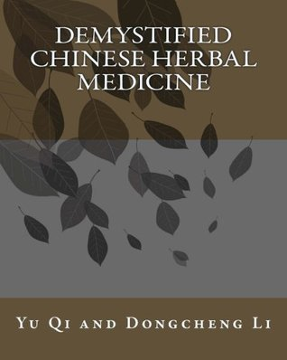 Demystified Chinese Herbal Medicine  by  Yu Qi