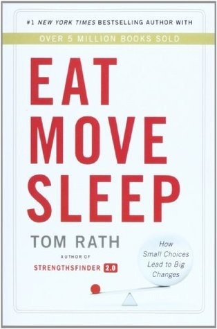 Eat Move Sleep: Why Small Choices Make a Big Difference: How Small Choices Lead to Big Changes  by  Tom Rath
