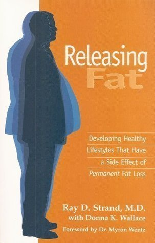 Releasing Fat: Developing Healthy Lifestyles That Have a Side Effect of Permanent Fat Loss  by  Ray D. Strand