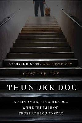 Thunder Dog: A Blind Man, His Guide Dog, and the Triumph of Trust at Ground Zero  by  Michael Hingson