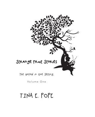 Strange Fruit Stories: The Untold in One Setting, Volume One  by  Tina E. Pope