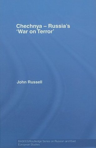 Chechnya - Russias War on Terror: Russias War on Terror (BASEES/Routledge Series on Russian and East European Studies)  by  John Russell