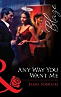 Any Way You Want Me (Mills & Boon Blaze)
