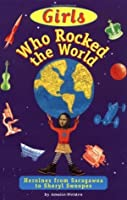 Girls Who Rocked the World!: Heroines from Sacajawea to Sheryl Swoopes